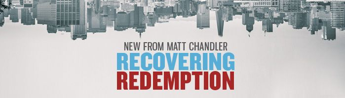 Image result for matt chandler recovering redemption